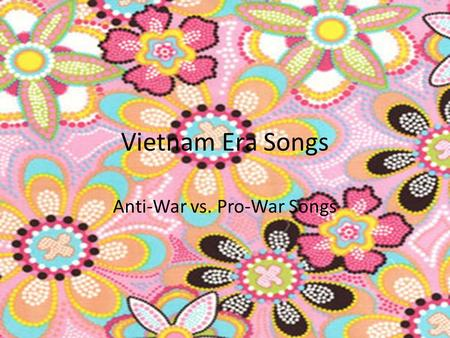Vietnam Era Songs Anti-War vs. Pro-War Songs. Vietnam War Era Songs For What It's Worth – Buffalo Springfield