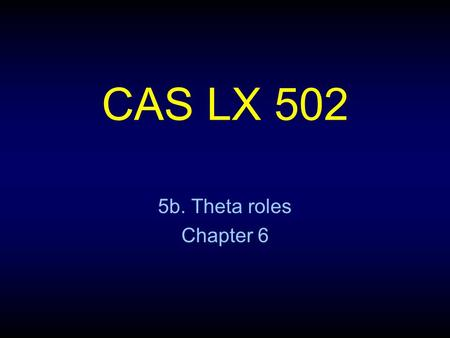 CAS LX 502 5b. Theta roles Chapter 6. Roles in an event Pat pushed the cart into the corner with a stick. This sentence describes an event, tying together.