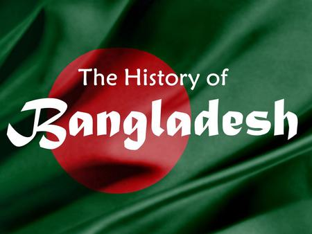 The History of Bangladesh. The history of Bangladesh is often described as a history of conflicts, power shifts and disasters. The first Muslims came.