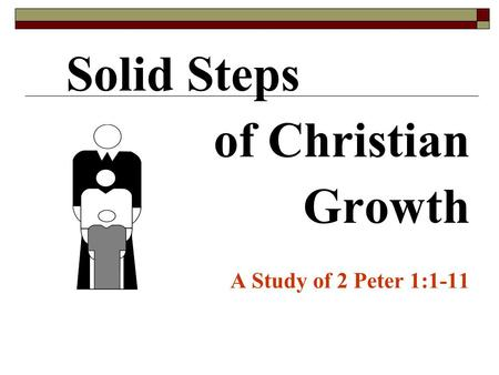 Solid Steps of Christian Growth A Study of 2 Peter 1:1-11.