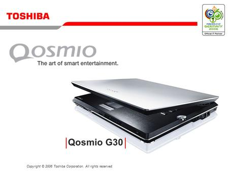 Copyright © 2006 Toshiba Corporation. All rights reserved. Qosmio G30.