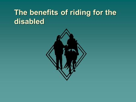 The benefits of riding for the disabled. Physical  Improved –balance –muscle strength –co-ordination –normalisation of muscle tone –postural control.