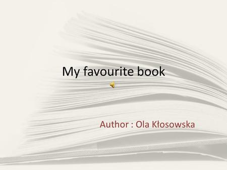 My favourite book Author : Ola Kłosowska. The book I am describing is entitled 'In Desert and Wilderness' and was written by Henryk Sienkiewicz. The story.