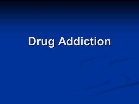 Drug Addiction. History: Opiate Effects Characteristics of drug addiction: Characteristics of drug addiction: Tolerance: decreased drug effect w/ repeated.