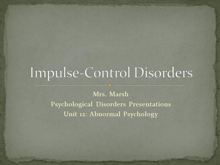 Mrs. Marsh Psychological Disorders Presentations Unit 12: Abnormal Psychology.