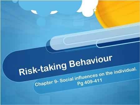 Risk-taking Behaviour Chapter 9- Social influences on the individual. Pg 409-411.