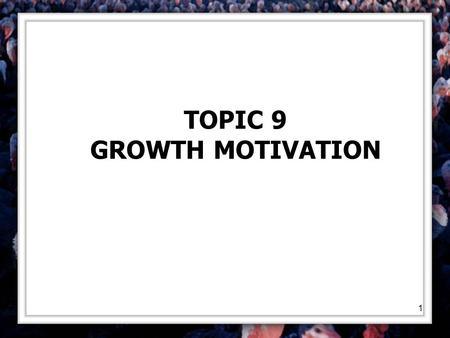 1 TOPIC 9 GROWTH MOTIVATION. 2 CURIOSITY AND EXPLORATORY BEHAVIOR Children like to explore their environments; occurs without much encouragement from.