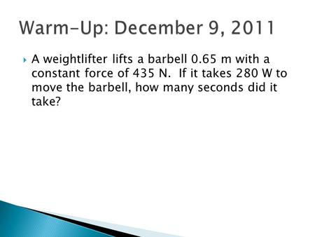  A weightlifter lifts a barbell 0.65 m with a constant force of 435 N. If it takes 280 W to move the barbell, how many seconds did it take?