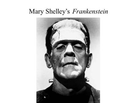 Mary Shelley's Frankenstein. Romanticism vs. Enlightenment The Romantics reacted against the value that the Enlightenment placed on science, reason, technology,
