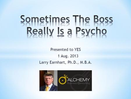 Presented to YES 1 Aug. 2013 Larry Earnhart, Ph.D., M.B.A.