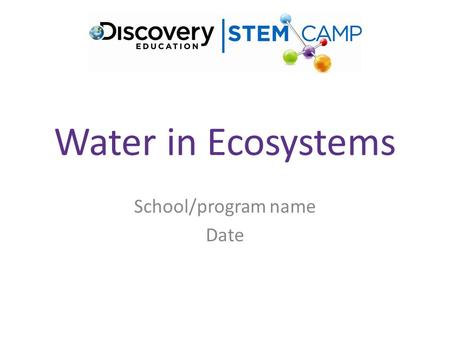 Water in Ecosystems School/program name Date. Background Information (for facilitator) Water ecosystems include rivers, streams, ponds, lakes, marshes,