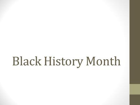 Black History Month. Do Now Who are some famous African Americans you learned about for Black History Month?