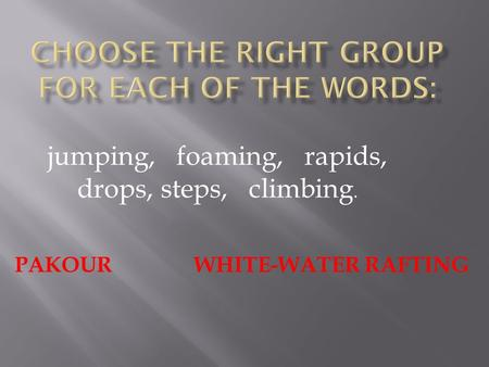 Jumping, foaming, rapids, drops, steps, climbing. PAKOUR WHITE-WATER RAFTING.