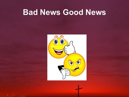 Bad News Good News. Forgiveness is crucial for faith.