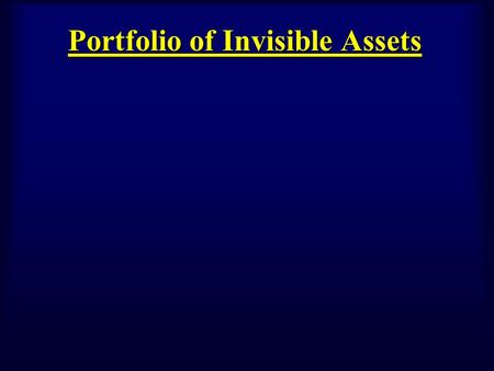 Portfolio of Invisible Assets. Primary Assets consist of: