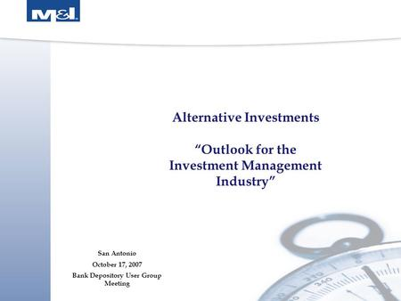 "Alternative Investments ""Outlook for the Investment Management Industry"" San Antonio October 17, 2007 Bank Depository User Group Meeting."