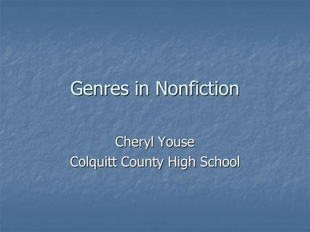 Genres in Nonfiction Cheryl Youse Colquitt County High School.