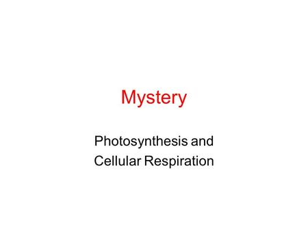Mystery Photosynthesis and Cellular Respiration. Maryland Science Content Standard Based on data from readings and designed investigations, students will.