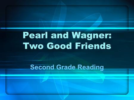 Pearl and Wagner: Two Good Friends Second Grade Reading.