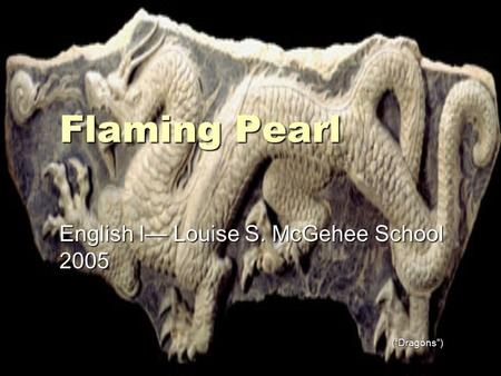 "Flaming Pearl English I— Louise S. McGehee School 2005 (""Dragons"")"