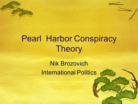 Pearl Harbor Conspiracy Theory Nik Brozovich International Politics.