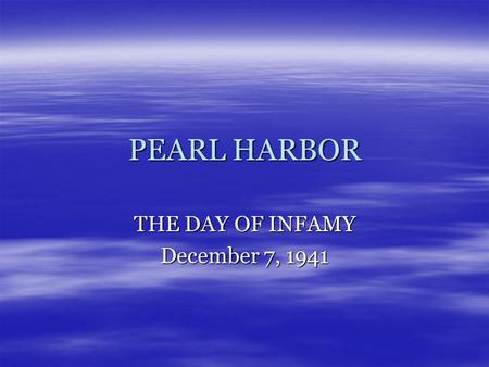 PEARL HARBOR THE DAY OF INFAMY December 7, 1941. Causes…  The U.S. demanded that Japan withdraw from China and Indochina  Japan thought that attacking.