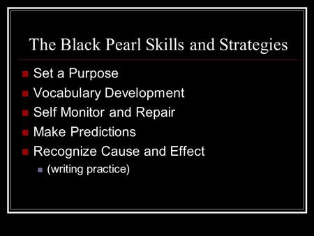The Black Pearl Skills and Strategies Set a Purpose Vocabulary Development Self Monitor and Repair Make Predictions Recognize Cause and Effect (writing.