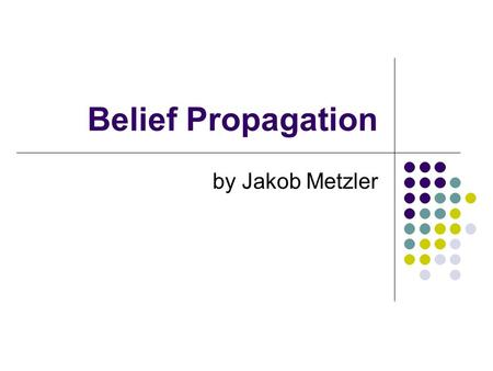 Belief Propagation by Jakob Metzler. Outline Motivation Pearl's BP Algorithm Turbo Codes Generalized Belief Propagation Free Energies.
