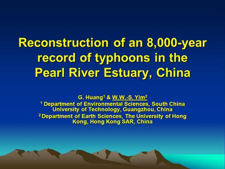 Reconstruction of an 8,000-year record of typhoons in the Pearl River Estuary, China G. Huang 1 & W.W.-S. Yim 2 1 Department of Environmental Sciences,