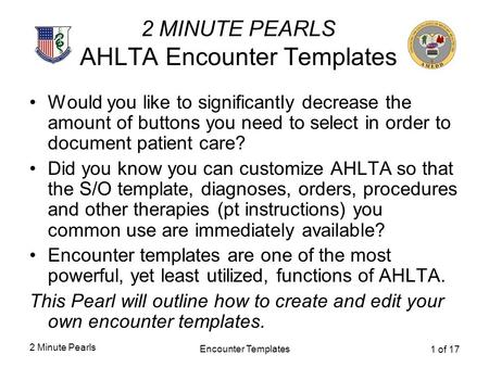 2 Minute Pearls Encounter Templates 1 of 17 2 MINUTE PEARLS AHLTA Encounter Templates Would you like to significantly decrease the amount of buttons you.