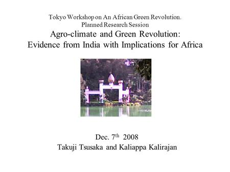 Tokyo Workshop on An African Green Revolution. Planned Research Session Agro-climate and Green Revolution: Evidence from India with Implications for Africa.