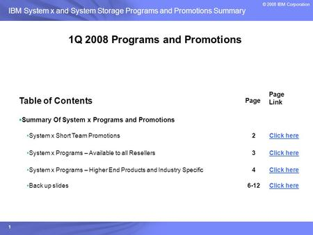 Systems and Technology Group © 2004 IBM Corporation IBM System x and System Storage Programs and Promotions Summary © 2008 IBM Corporation 1 1Q 2008 Programs.