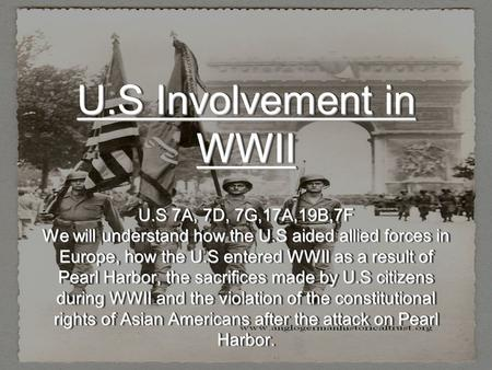 U.S Involvement in WWII U.S 7A, 7D, 7G,17A,19B,7F