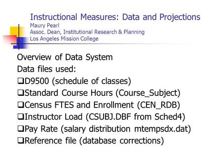 Instructional Measures: Data and Projections Maury Pearl Assoc. Dean, Institutional Research & Planning Los Angeles Mission College Overview of Data System.