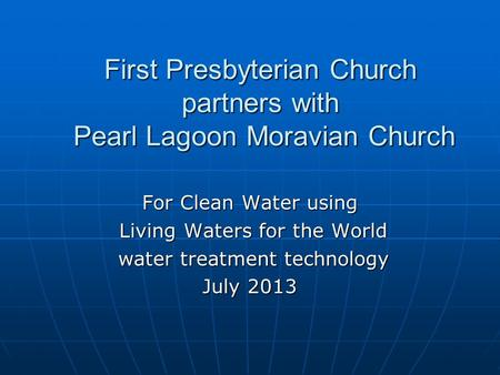 First Presbyterian Church partners with Pearl Lagoon Moravian Church For Clean Water using Living Waters for the World Living Waters for the World water.