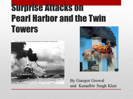Surprise Attacks on Pearl Harbor and the Twin Towers By Gurujot Grewal and Kamalbir Singh Klair.