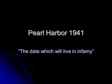 "Pearl Harbor 1941 ""The date which will live in infamy"""