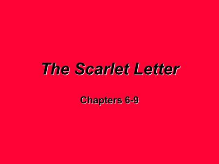 The Scarlet Letter Chapters 6-9. Hester Prynne Why does she decide to remain in Boston? Why does she keep Chillingworth's promise? What do these two.