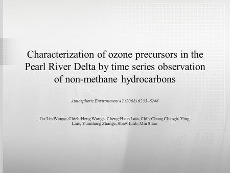 Characterization of ozone precursors in the Pearl River Delta by time series observation of non-methane hydrocarbons Atmospheric Environment 42 (2008)