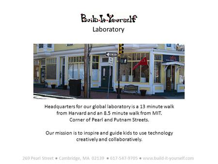 Headquarters for our global laboratory is a 13 minute walk from Harvard and an 8.5 minute walk from MIT. Corner of Pearl and Putnam Streets. Our mission.