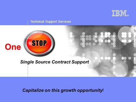 Technical Support Services One Single Source Contract Support Capitalize on this growth opportunity!