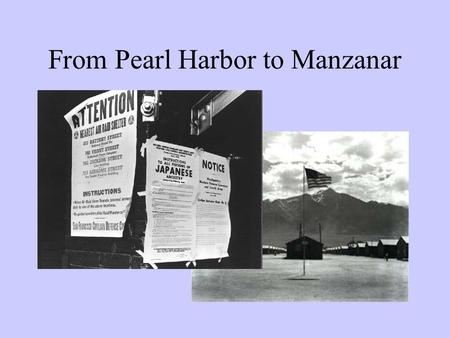 From Pearl Harbor to Manzanar. This is No Drill Dec. 7, 1941: Japanese Imperial Navy bombs Pearl Harbor, home of the Pacific fleet Japanese navy only.
