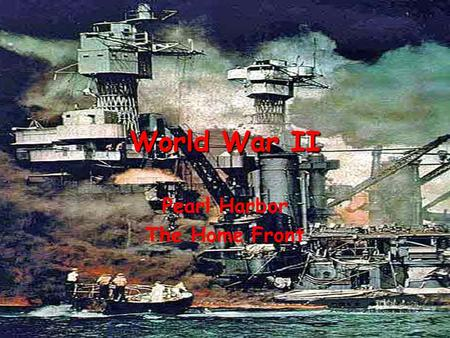World War II Pearl Harbor The Home Front Pearl Harbor.