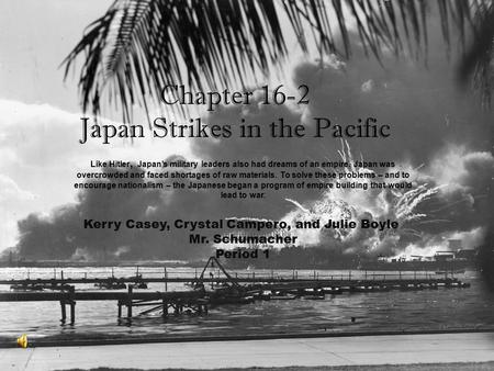 Chapter 16.2 Japan Strikes in the Pacific Chapter 16-2 Japan Strikes in the Pacific Kerry Casey, Crystal Campero, and Julie Boyle Mr. Schumacher Period.