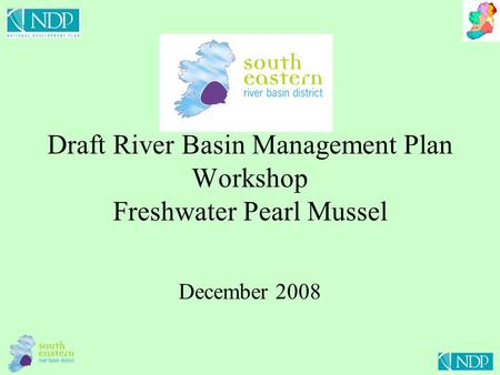 Draft River Basin Management Plan Workshop Freshwater Pearl Mussel December 2008.