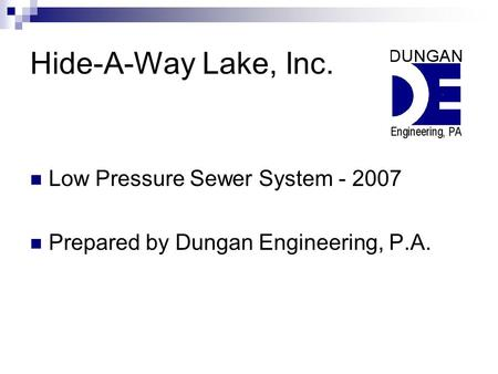 Hide-A-Way Lake, Inc. Low Pressure Sewer System - 2007 Prepared by Dungan Engineering, P.A.