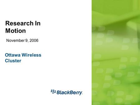 Research In Motion November 9, 2006 Ottawa Wireless Cluster.