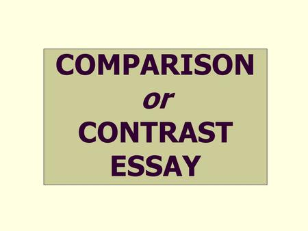 COMPARISON or CONTRAST ESSAY. 2 PREWRITING <strong>3</strong> o Decide upon which side of the coin you will focus. o That is, decide whether you will compare OR contrast.