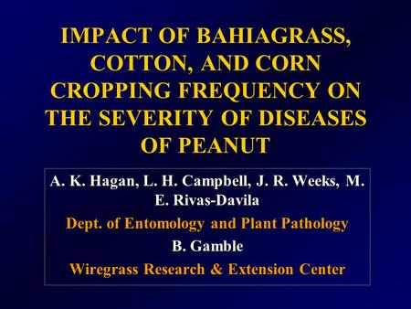 IMPACT OF BAHIAGRASS, COTTON, AND CORN CROPPING FREQUENCY ON THE SEVERITY OF DISEASES OF PEANUT A. K. Hagan, L. H. Campbell, J. R. Weeks, M. E. Rivas-Davila.