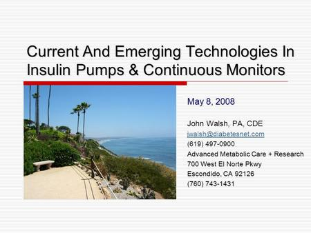 Current And Emerging Technologies In Insulin Pumps & Continuous Monitors May 8, 2008 John Walsh, PA, CDE (619) 497-0900 Advanced.